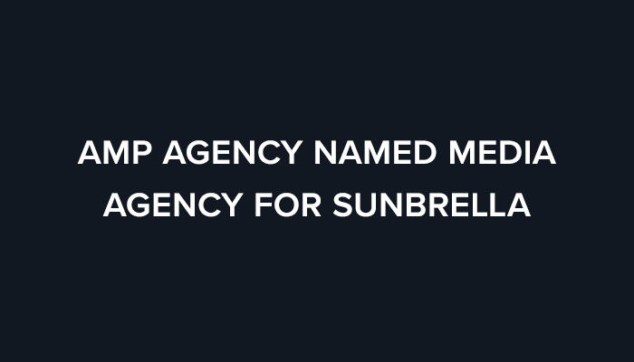 AMP Agency Named Media Agency For Sunbrella | AMP Agency
